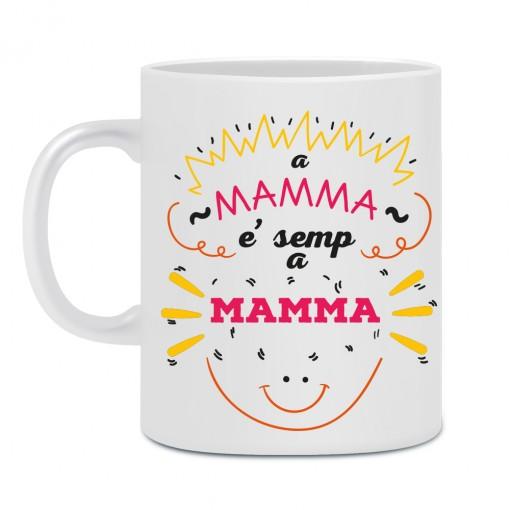 """Tazza """"A mamma è semp a mamma"""""""